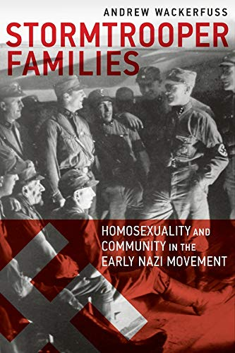 Stormtrooper Families - Homosexuality and Community in the Early Nazi Movement: Homosexuality and Community in the Early Nazi Movement