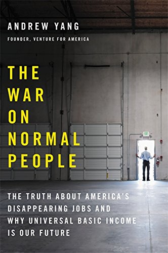 The War on Normal People: The Truth About America's Disappearing Jobs and Why Universal Basic Income Is Our Future von Hachette Books