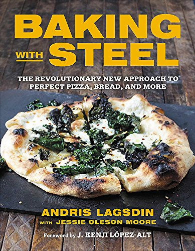 Baking with Steel: The Revolutionary New Approach to Perfect Pizza, Bread, and More von Little, Brown and Company