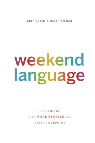 Weekend Language: Presenting with More Stories and Less PowerPoint von DASH Consulting Incorporated