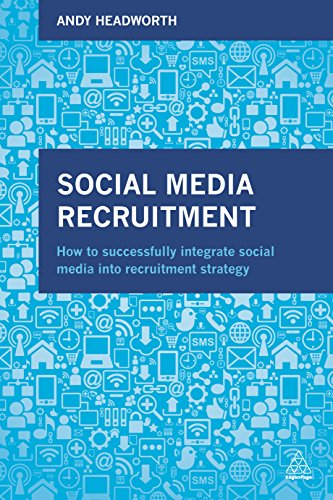 Social Media Recruitment: How to Successfully Integrate Social Media into Recruitment Strategy von Kogan Page
