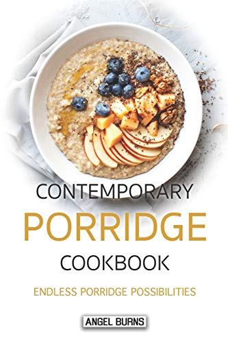 Contemporary Porridge Cookbook: Endless Porridge Possibilities von Independently published