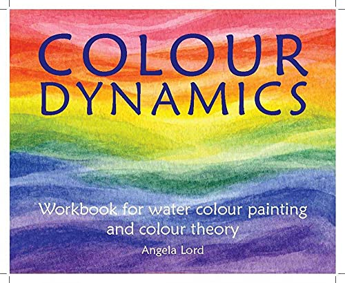 Colour Dynamics: Workbook for Water Colour Painting and Colour Theory (Art and Science) von HAWTHORN PR