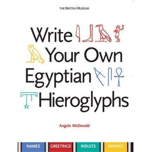 Write Your Own Egyptian Hieroglyphs: Names * Greetings * Insults * Sayings von British Museum Press