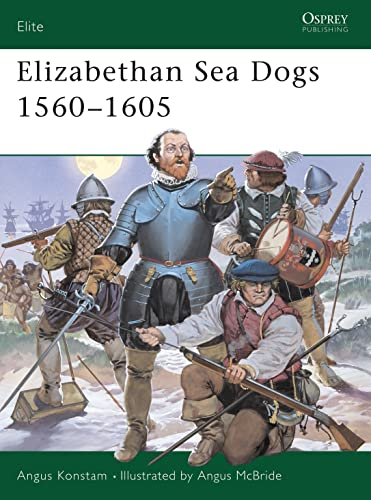 Elizabethan Sea Dogs 1560-1605 (Elite, Band 70)
