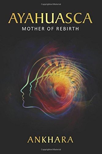 Ayahuasca: Mother of Rebirth von CreateSpace Independent Publishing Platform