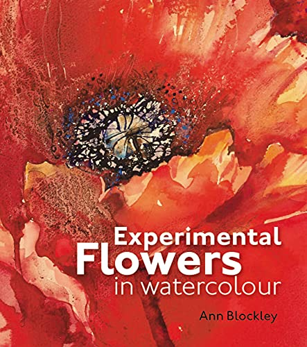 Experimental Flowers in Watercolour: Creative techniques for painting flowers and plants von Batsford Books