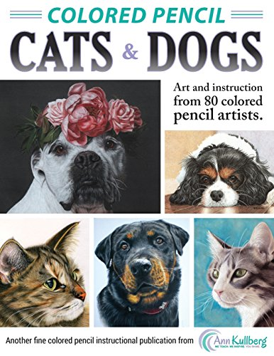 Colored Pencil Cats & Dogs: Art & Instruction from 80 Colored Pencil Artists von Createspace Independent Publishing Platform