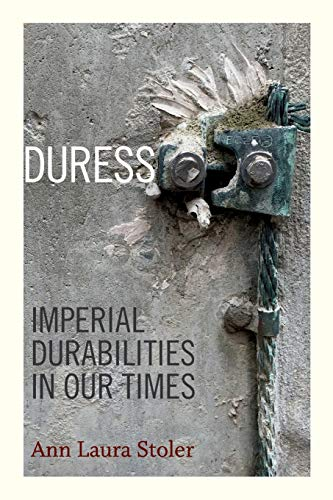 Duress: Imperial Durabilities in Our Times (A John Hope Franklin Center Book)