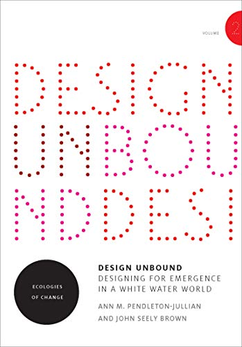 Design Unbound: Designing for Emergence in a White Water World: Ecologies of Change (Infrastructures) von MIT Press Ltd