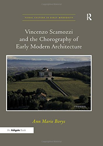 Vincenzo Scamozzi and the Chorography of Early Modern Architecture. Ann Marie Borys (Visual Culture in Early Modernity) von ASHGATE PUB CO