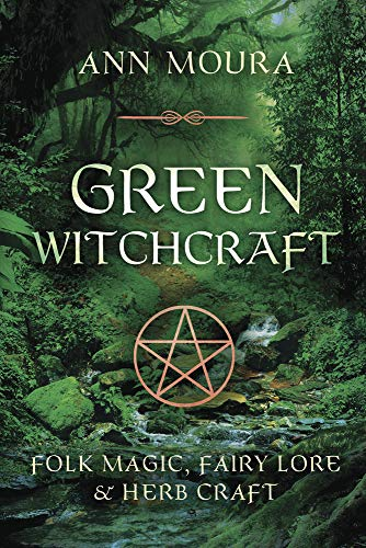 Green Witchcraft: Folk Magic, Fairy Lore & Herb Craft: Folk Magic, Fairy Lore and Herb Craft von Llewellyn Publications