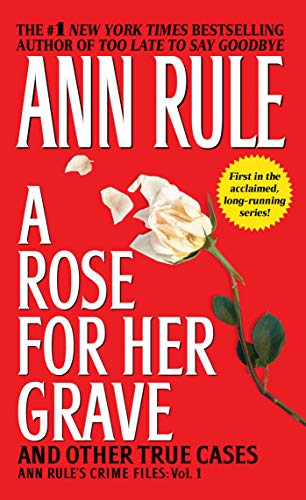 A Rose For Her Grave & Other True Cases (Ann Rule's Crime Files, Band 1)