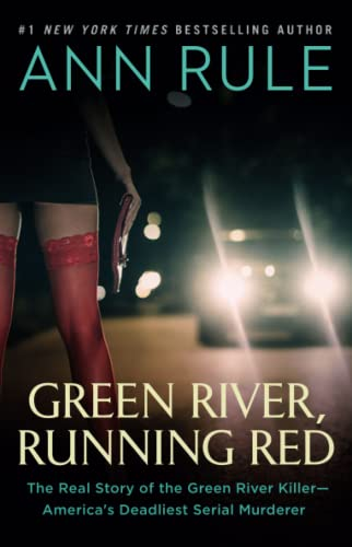 Green River, Running Red: The Real Story of the Green River Killer_America's Deadliest Serial Murderer