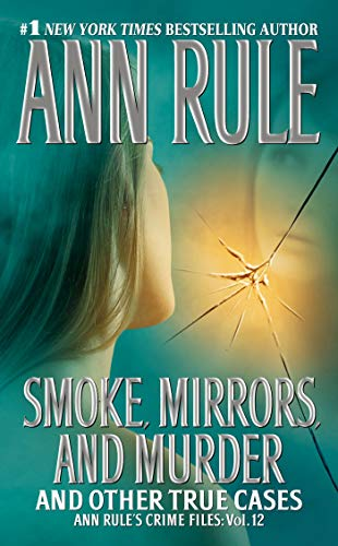 Smoke, Mirrors, and Murder: And Other True Cases (Ann Rule's Crime Files, Band 12)