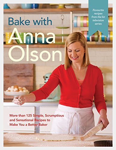 Bake with Anna Olson: More than 125 Simple, Scrumptious and Sensational Recipes to Make You a Better Baker von Appetite by Random House