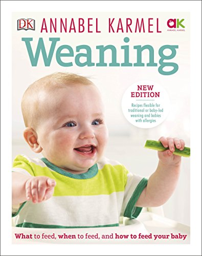 Weaning: New Edition - What to Feed, When to Feed and How to Feed your Baby von Dorling Kindersley Ltd.