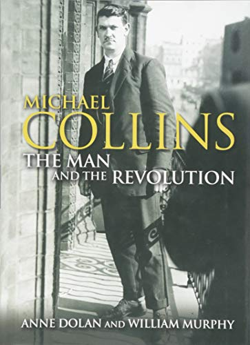 Michael Collins: The Man and the Revolution von The Collins Press