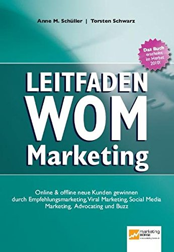 Leitfaden WOM-Marketing: Online & offline neue Kunden gewinnen durch Empfehlungsmarketing, Viral Marketing, Social Media Marketing, Advocating und Buzz von Marketing-Börse / Absolit