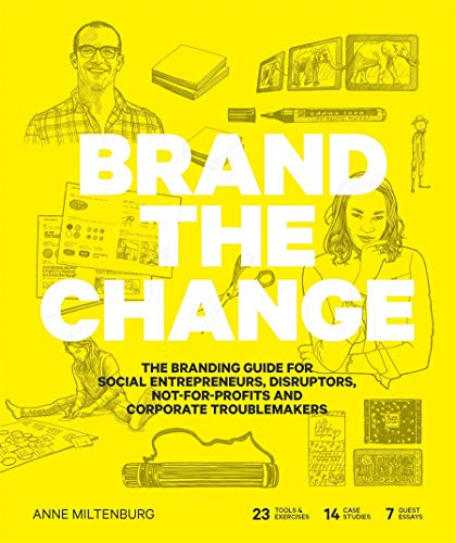 Brand the Change: The Branding Guide for Social Entrepreneurs, Disruptors, Not-For-Profits and Corporate Troublemakers von Bis Publishers