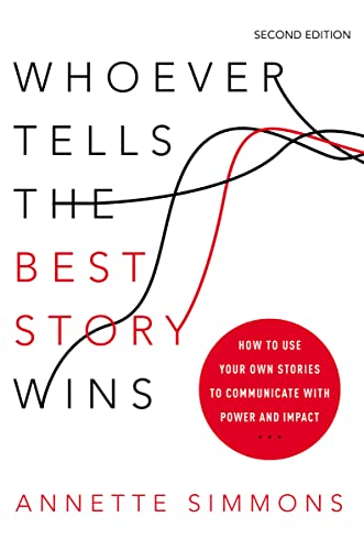 Whoever Tells the Best Story Wins: How to Use Your Own Stories to Communicate with Power and Impact von Amacom