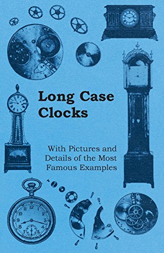 Long Case Clocks - With Pictures and Details of the Most Famous Examples von Pratt Press