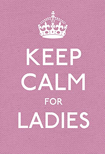 Keep Calm for Ladies: Good Advice for Hard Times (Keep Calm and Carry on)