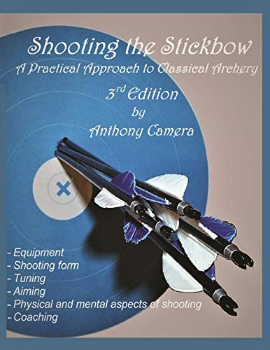Shooting the Stickbow: A Practical Approach to Classical Archery, Third Edition von Virtualbookworm.com Publishing