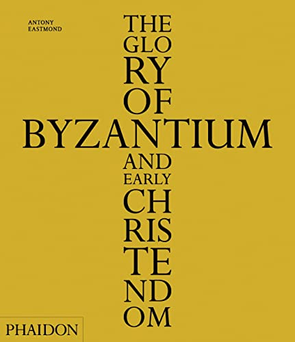 The Glory of Byzantium and Early Christendom von Phaidon
