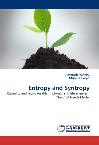 Entropy and Syntropy: Causality and retrocausality in physics and life sciences: The Vital Needs Model von LAP LAMBERT Academic Publishing