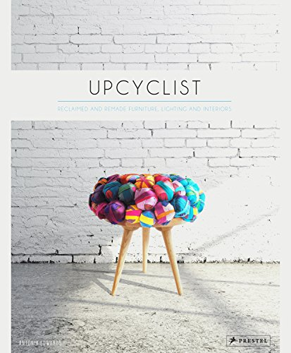Upcyclist: Reclaimed and Remade Furniture, Lighting and Interiors von Prestel / Prestel Verlag