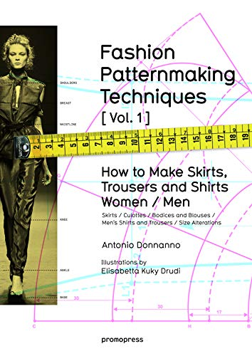 Fashion Patternmaking Techniques. [ Vol. 1 ]: How to Make Skirts, Trousers and Shirts. Women & Men. Skirts / Culottes / Bodices and Blouses / Men's Shirts and Trousers / Size Alterations von Dom Publishers