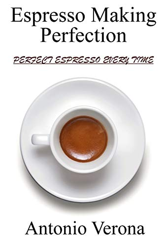 Espresso Making Perfection: How To Make The Perfect Espresso von Createspace Independent Publishing Platform