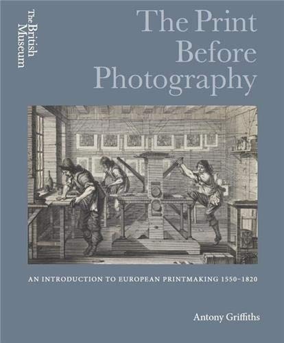 The Print Before Photography: An introduction to European Printmaking 1550 - 1820 von British Museum Press