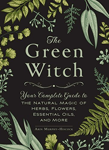 The Green Witch: Your Complete Guide to the Natural Magic of Herbs, Flowers, Essential Oils, and More von Adams Media