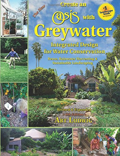 The New Create an Oasis with Greywater: Integrated Design for Water Conservation von Oasis Design