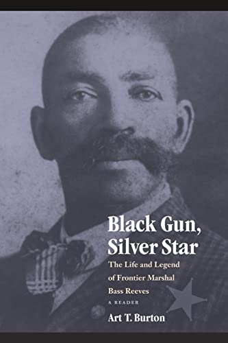 Black Gun, Silver Star: The Life and Legend of Frontier Marshal Bass Reeves (Race and Ethnicity in the American West)