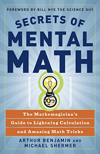 Secrets of Mental Math: The Mathemagician's Guide to Lightning Calculation and Amazing Mental Math Tricks