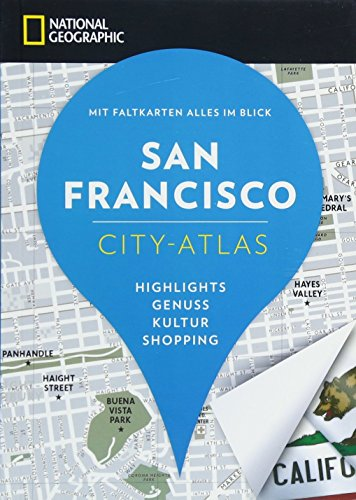 NATIONAL GEOGRAPHIC City-Atlas San Francisco. Highlights, Genuss, Kultur, Shopping. Reiseführer, Stadtplan und Faltkarte in einem. (NG City-Atlas) von NG Buchverlag GmbH