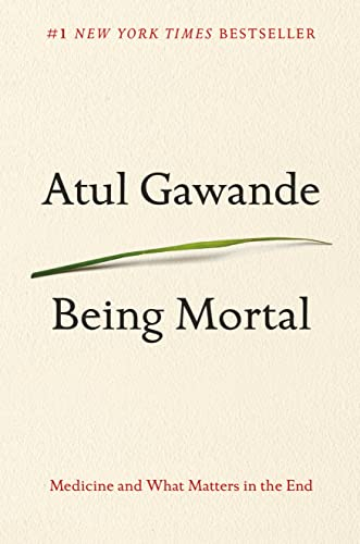 Being Mortal: Medicine, Mortality, and What Matters in the End