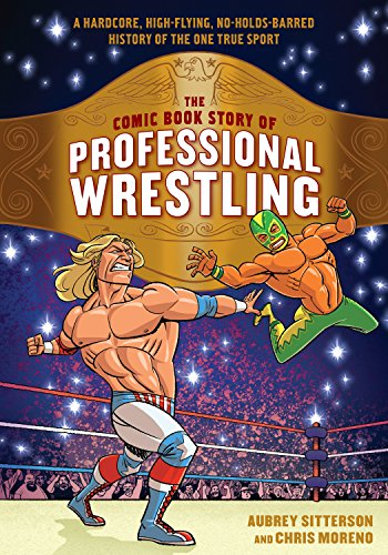 The Comic Book Story of Professional Wrestling: A Hardcore, High-Flying, No-Holds-Barred History of the One True Sport von Ten Speed Press