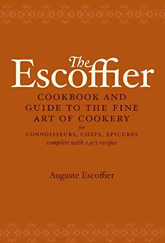The Escoffier Cookbook: and Guide to the Fine Art of Cookery for Connoisseurs, Chefs, Epicures: Guide to the Fine Art of French Cuisine
