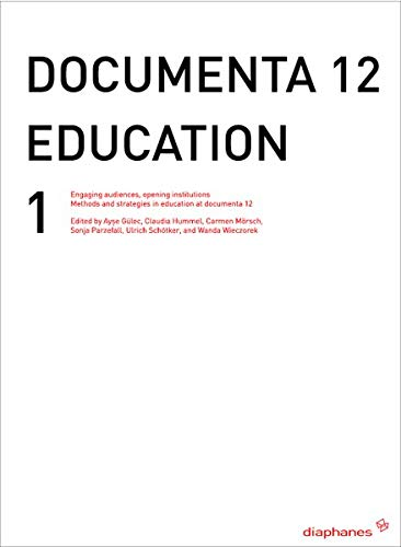 documenta 12 education I: Engaging audiences, opening institutions. Methods and strategies in education at documenta 12 (hors série) von Diaphanes