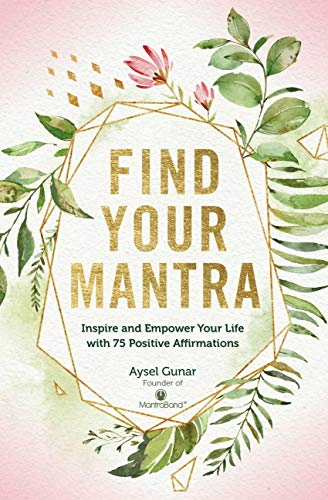 Find Your Mantra: Inspire and Empower Your Life with 75 Positive Affirmations (Live Well)