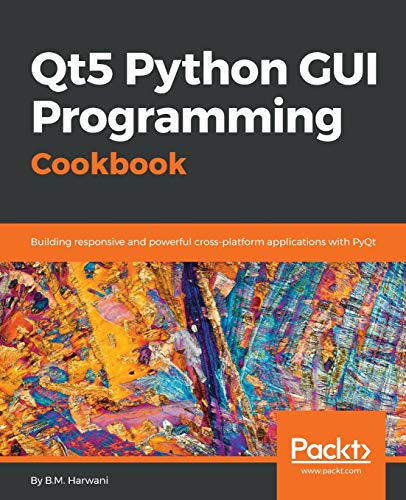 Qt5 Python GUI Programming Cookbook: Building responsive and powerful cross-platform applications with PyQt (English Edition) von Packt Publishing
