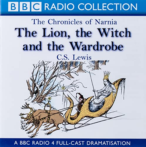 The Chronicles Of Narnia: The Lion, The Witch And The Wardrobe: A BBC Radio 4 full-cast dramatisation (BBC Radio Collection: Chronicles of Narnia) von The Chronicles Of Narnia