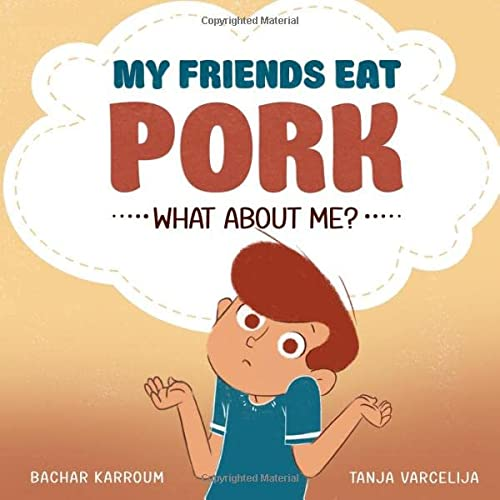 My friends eat pork...What about me?: (Islamic books for kids) von Bachar Karroum