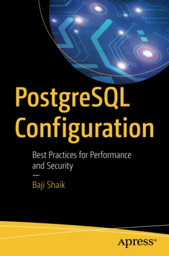 PostgreSQL Configuration: Best Practices for Performance and Security von Apress