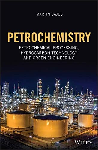 Petrochemistry: Petrochemical Processing, Hydrocarbon Technology and GreenEngineering von Wiley