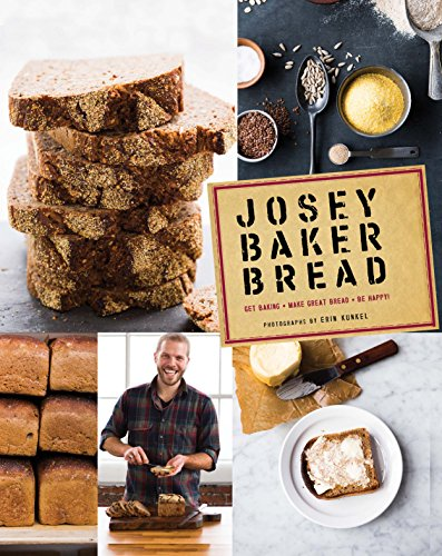 Josey Baker Bread: Get Baking - Make Awesome Bread - Share the Loaves (Cookbook for Bakers, Easy Book about Bread-Making)